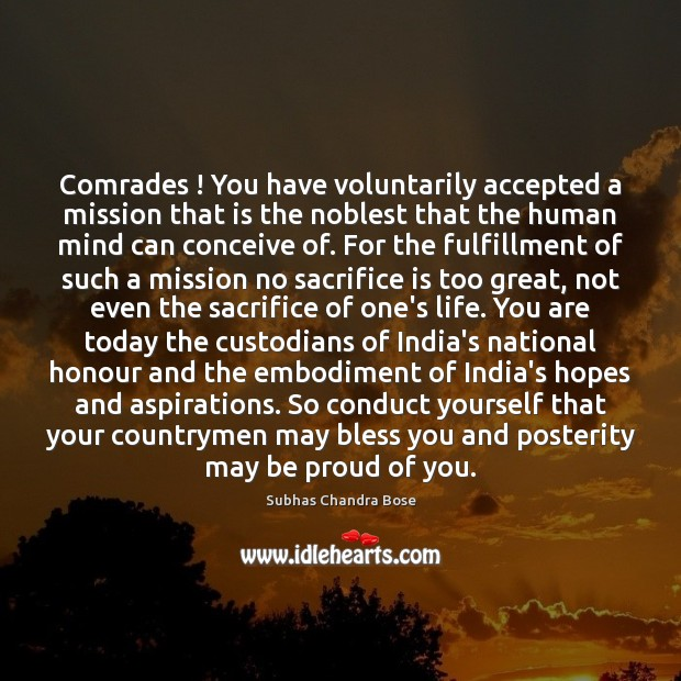 Comrades ! You have voluntarily accepted a mission that is the noblest that Sacrifice Quotes Image