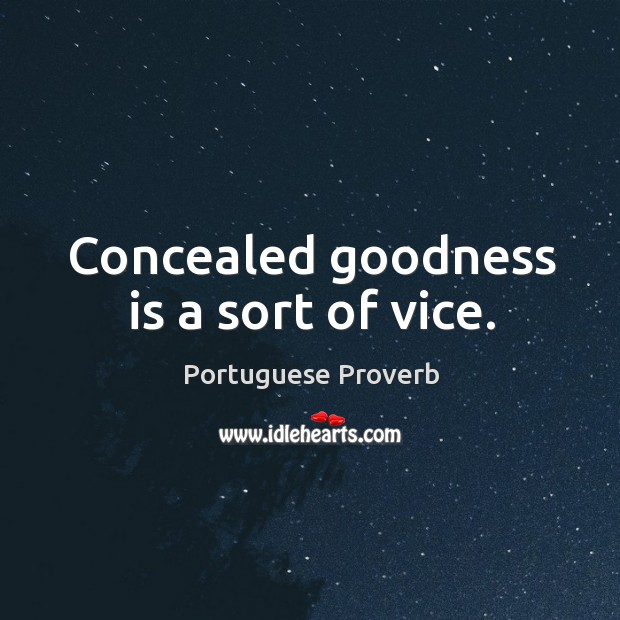 Concealed goodness is a sort of vice. Portuguese Proverbs Image