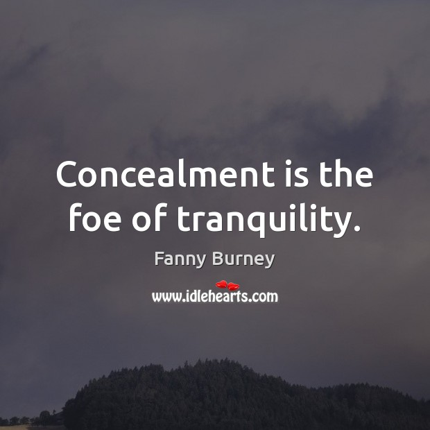 Concealment is the foe of tranquility. Fanny Burney Picture Quote