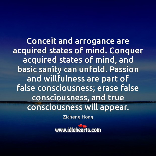 Conceit and arrogance are acquired states of mind. Conquer acquired states of Zicheng Hong Picture Quote