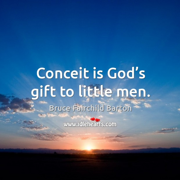 Image, Conceit is god's gift to little men.