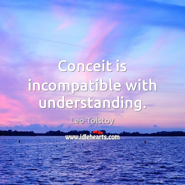 Conceit is incompatible with understanding. Image