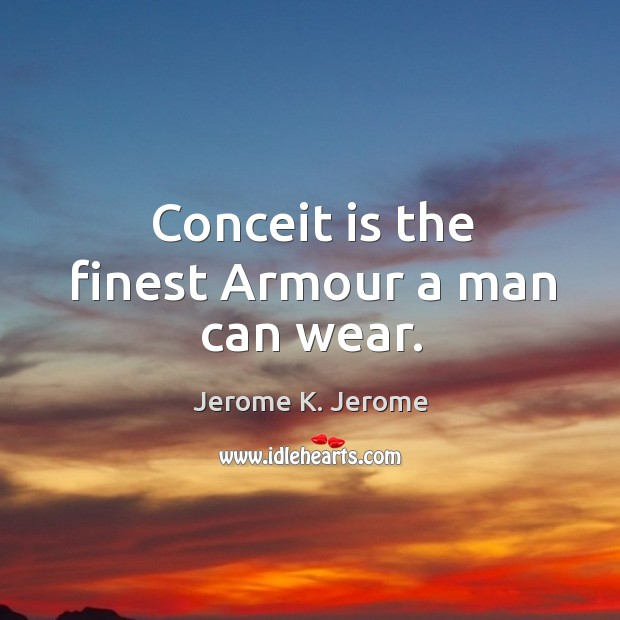 Conceit is the finest armour a man can wear. Image