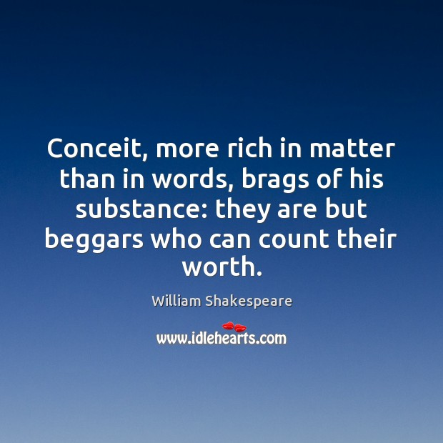 Conceit, more rich in matter than in words, brags of his substance: Image