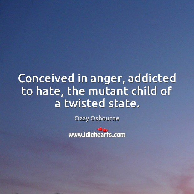 Conceived in anger, addicted to hate, the mutant child of a twisted state. Image