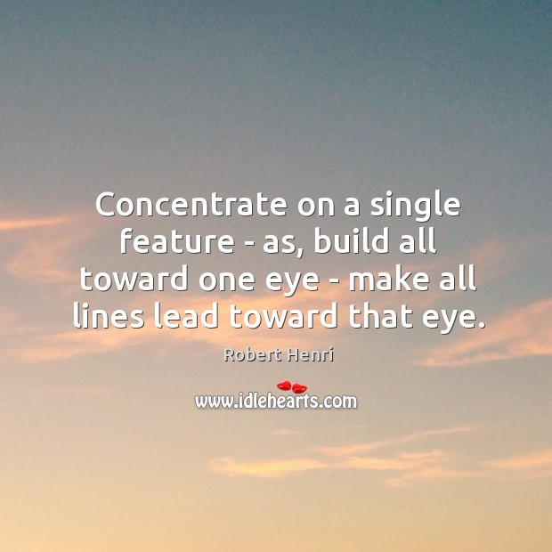Concentrate on a single feature – as, build all toward one eye Image
