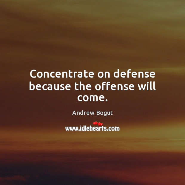 Image, Concentrate on defense because the offense will come.