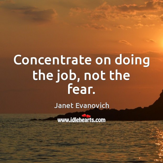 Concentrate on doing the job, not the fear. Image