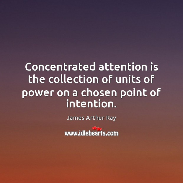 Concentrated attention is the collection of units of power on a chosen point of intention. Image