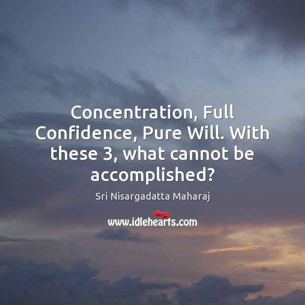 Concentration, Full Confidence, Pure Will. With these 3, what cannot be accomplished? Image