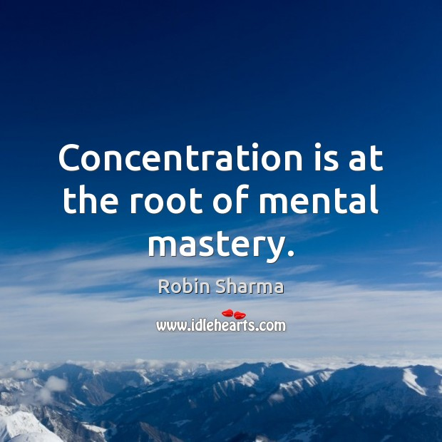 Image, Concentration is at the root of mental mastery.