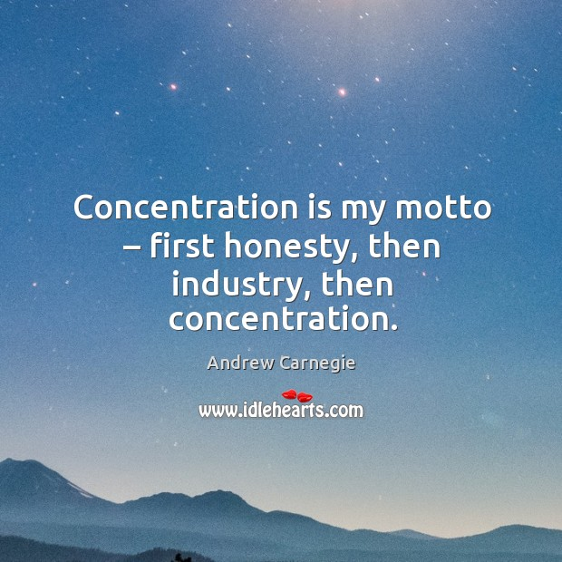Image, Concentration is my motto – first honesty, then industry, then concentration.