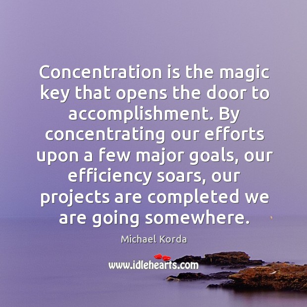 Image, Concentration is the magic key that opens the door to accomplishment. By