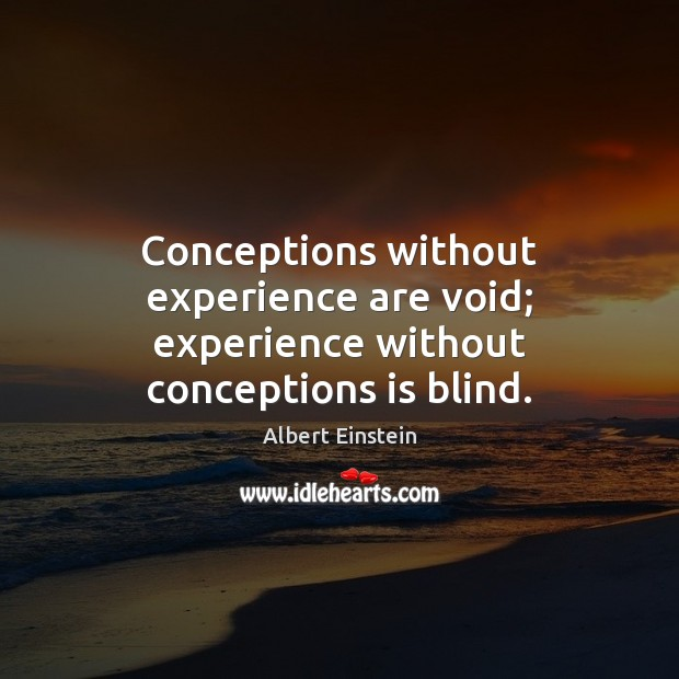 Image, Conceptions without experience are void; experience without conceptions is blind.