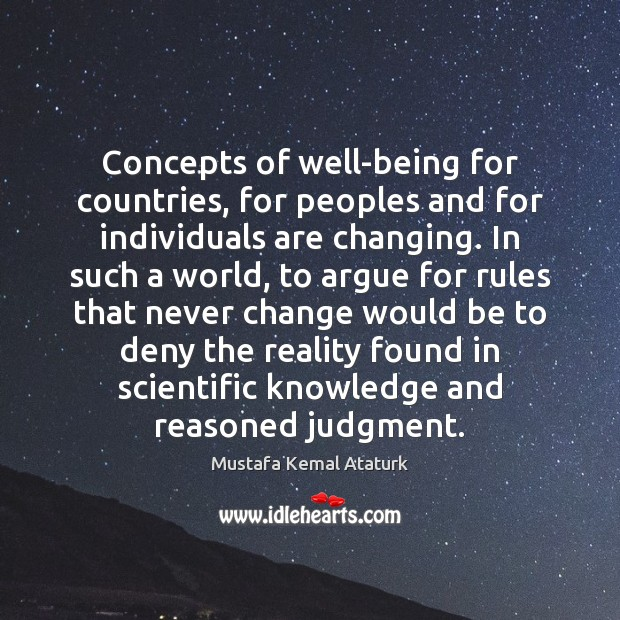 Concepts of well-being for countries, for peoples and for individuals are changing. Mustafa Kemal Ataturk Picture Quote