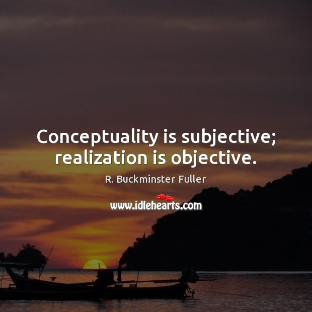 Conceptuality is subjective; realization is objective. Image