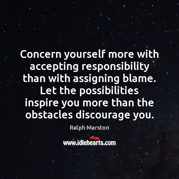 Image, Concern yourself more with accepting responsibility than with assigning blame. Let the