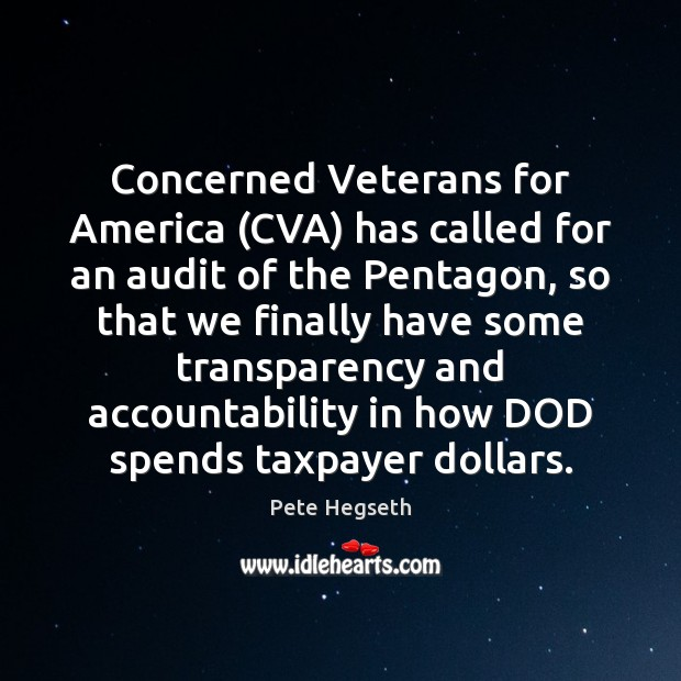 Concerned Veterans for America (CVA) has called for an audit of the Pete Hegseth Picture Quote