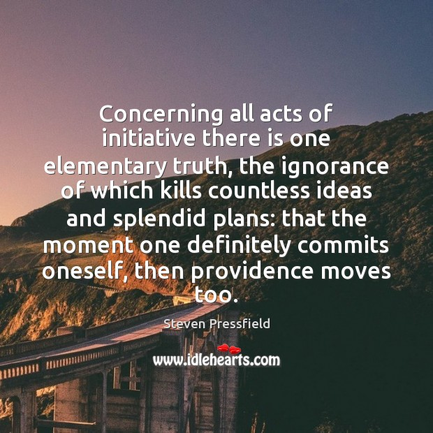 Image, Concerning all acts of initiative there is one elementary truth, the ignorance
