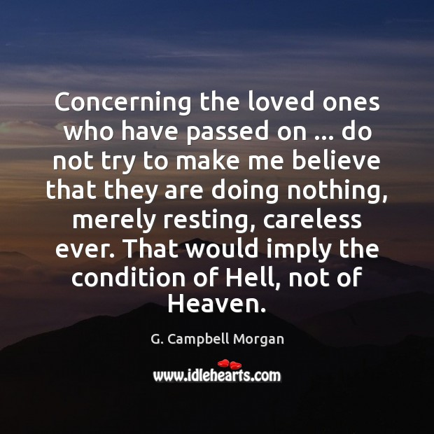 Concerning the loved ones who have passed on … do not try to G. Campbell Morgan Picture Quote