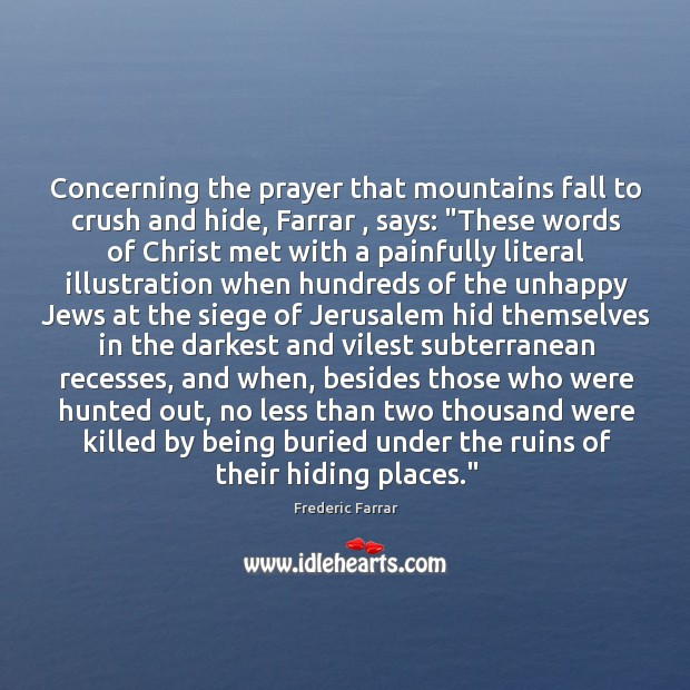 "Concerning the prayer that mountains fall to crush and hide, Farrar , says: "" Image"