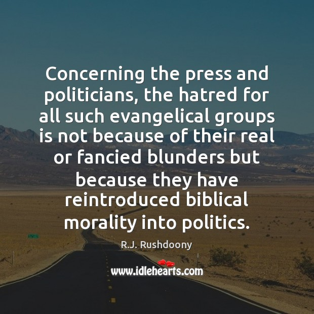 Image, Concerning the press and politicians, the hatred for all such evangelical groups