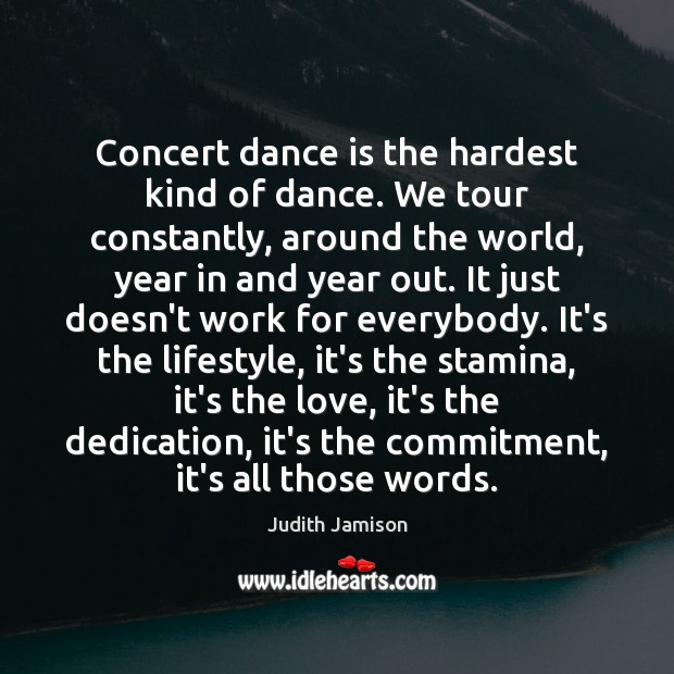 Concert dance is the hardest kind of dance. We tour constantly, around Image