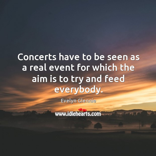 Image, Concerts have to be seen as a real event for which the aim is to try and feed everybody.