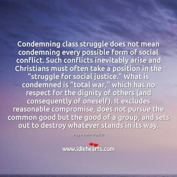 Condemning class struggle does not mean condemning every possible form of social Pope John Paul II Picture Quote