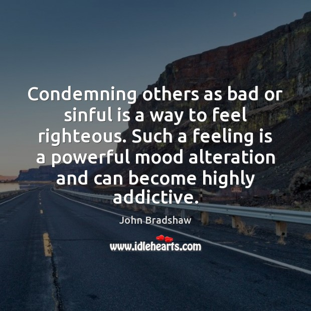 Condemning others as bad or sinful is a way to feel righteous. Image