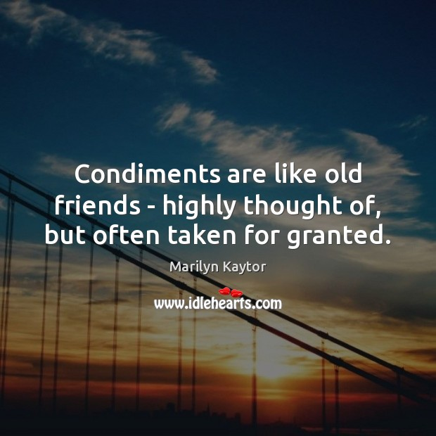 Condiments are like old friends – highly thought of, but often taken for granted. Image