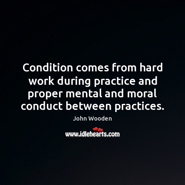 Image, Condition comes from hard work during practice and proper mental and moral