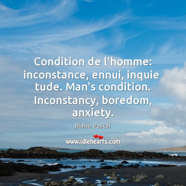 Condition de l'homme: inconstance, ennui, inquie  tude. Man's condition. Inconstancy, boredom, anxiety. Image