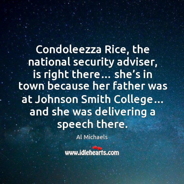 Condoleezza rice, the national security adviser, is right there… she's in town because her father Al Michaels Picture Quote