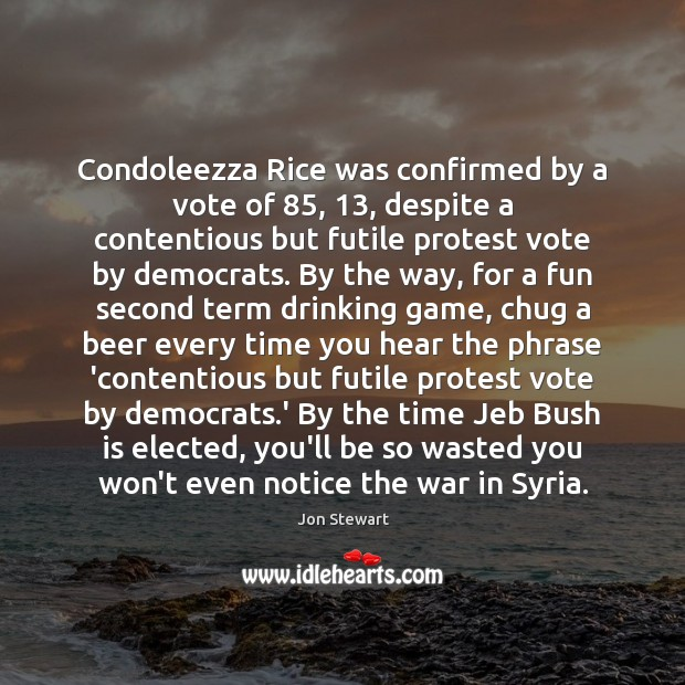 Condoleezza Rice was confirmed by a vote of 85, 13, despite a contentious but Jon Stewart Picture Quote