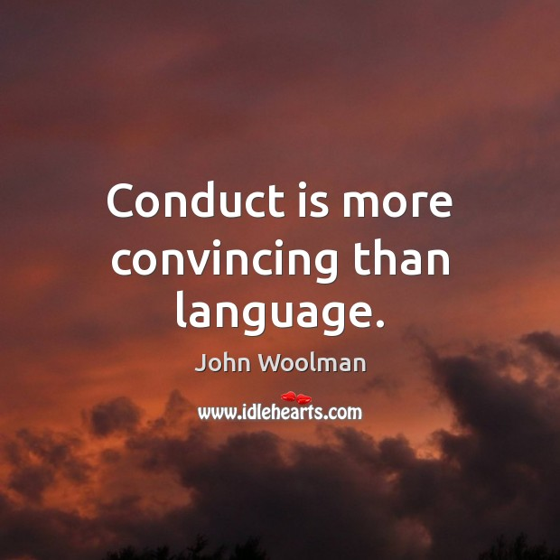 Conduct is more convincing than language. Image