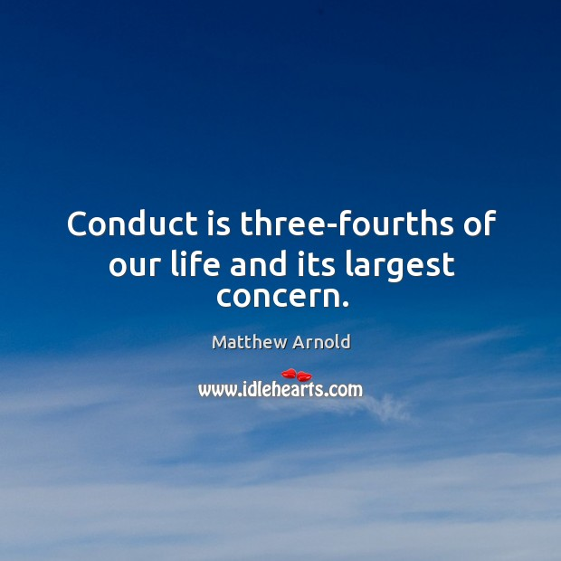 Conduct is three-fourths of our life and its largest concern. Image
