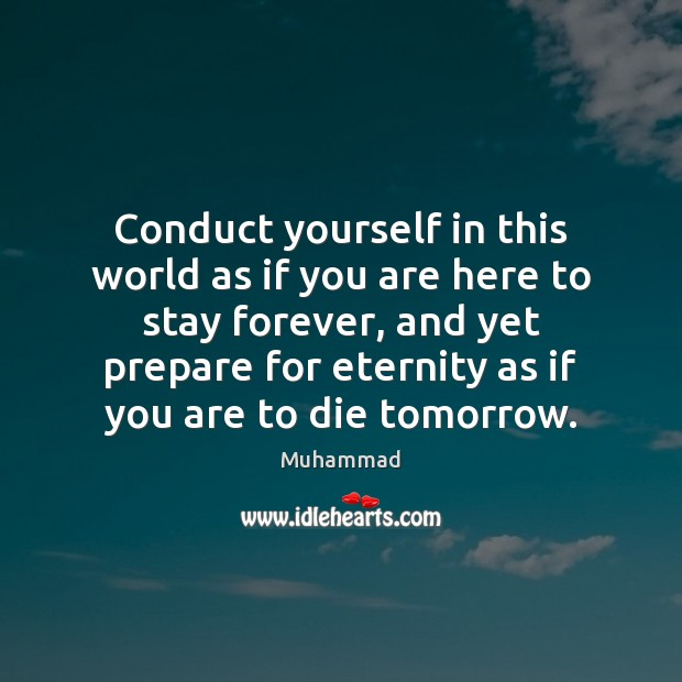 Conduct yourself in this world as if you are here to stay Muhammad Picture Quote