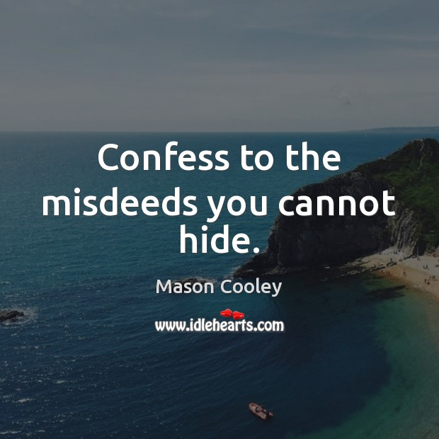 Confess to the misdeeds you cannot hide. Image