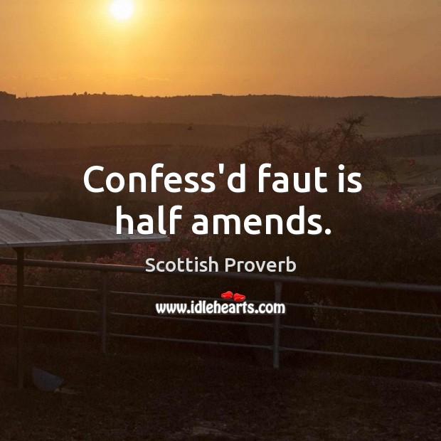 Confess'd faut is half amends. Scottish Proverbs Image
