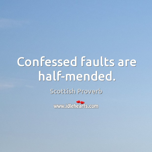Confessed faults are half-mended. Scottish Proverbs Image