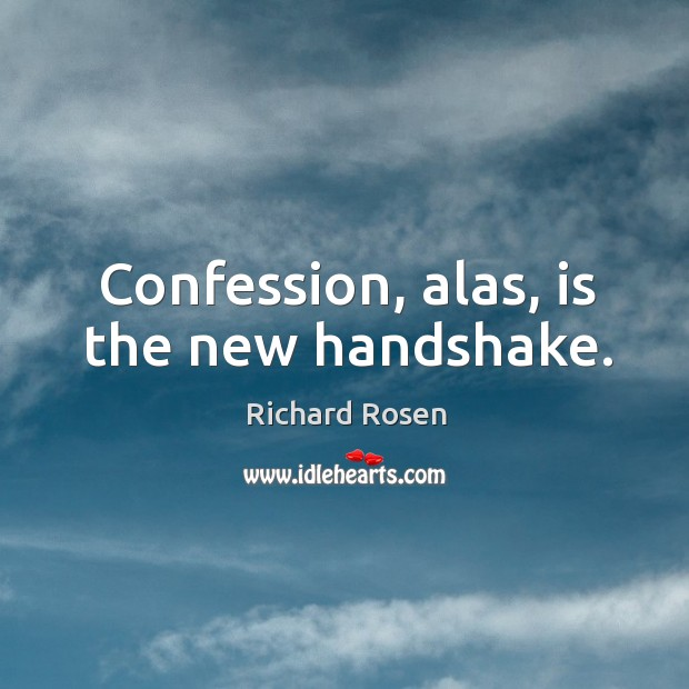 Image, Confession, alas, is the new handshake.