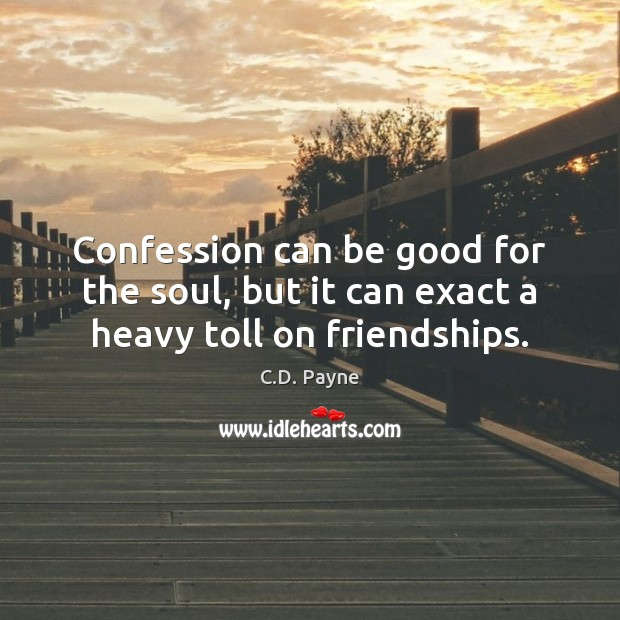 Confession can be good for the soul, but it can exact a heavy toll on friendships. Image