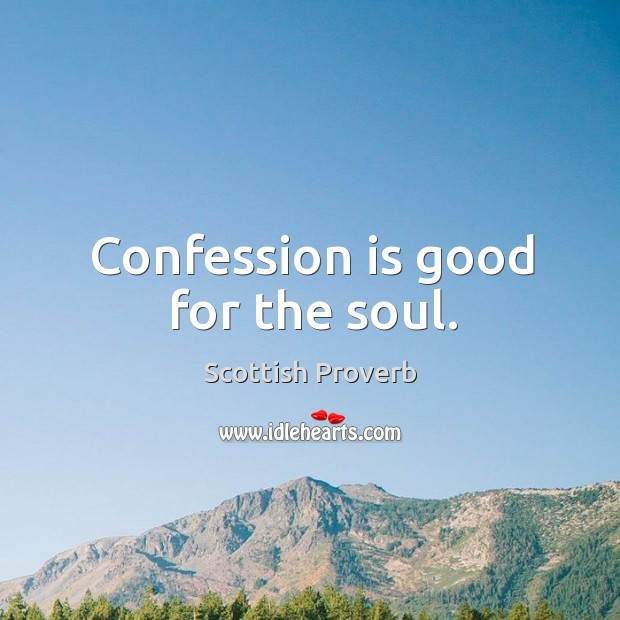 Confession is good for the soul. Scottish Proverbs Image