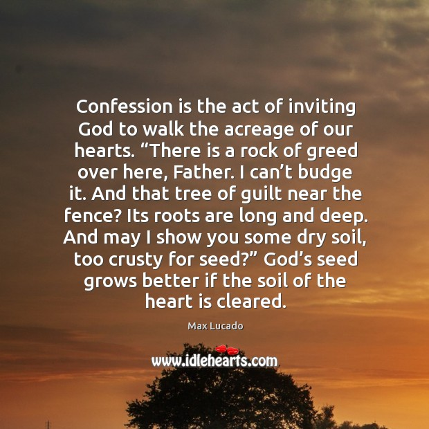Image, Confession is the act of inviting God to walk the acreage of