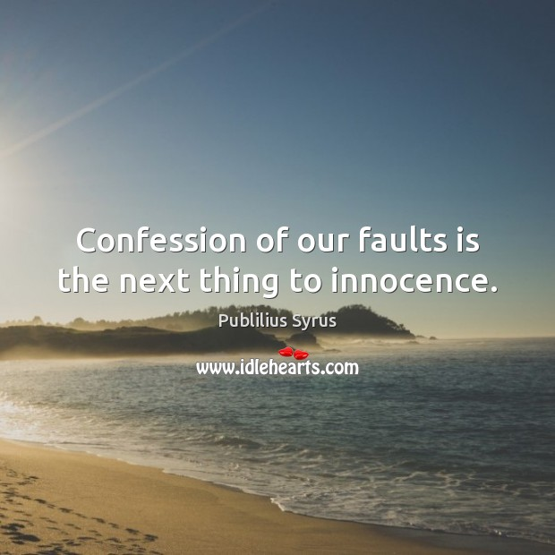 Image, Confession of our faults is the next thing to innocence.