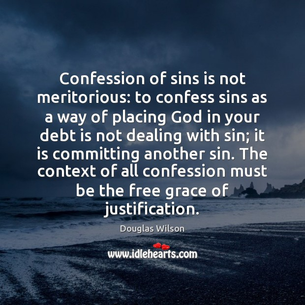 Confession of sins is not meritorious: to confess sins as a way Debt Quotes Image