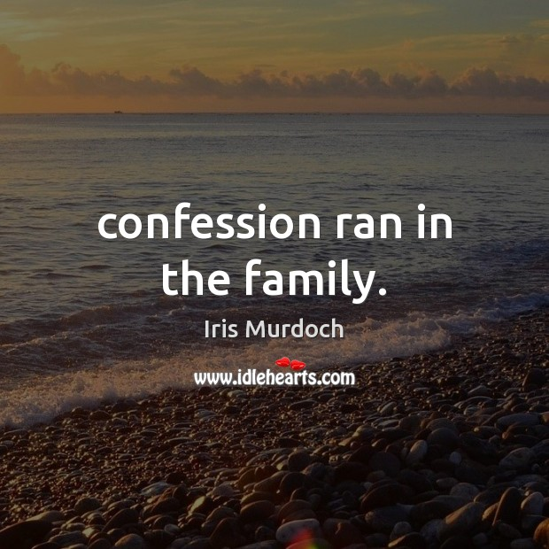 Confession ran in the family. Image