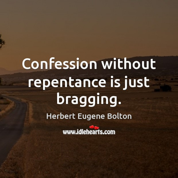 Confession without repentance is just bragging. Image