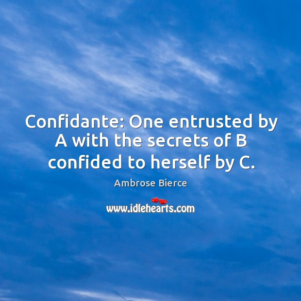 Image, Confidante: one entrusted by a with the secrets of b confided to herself by c.